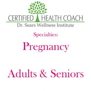 Dr Sears wellness institute coach, pregnancy and adults and seniors